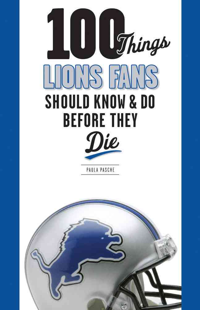 100 Things Lions Fans Should Know & Do Before They Die By Pasche, Paula